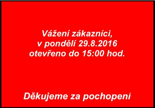 V pondělí 29.8.2016 otevřeno do 15:OO hod.