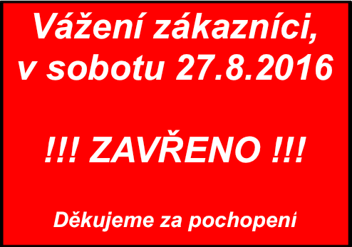 V sobotu 27.8.2016 ZAVŘENO!!!
