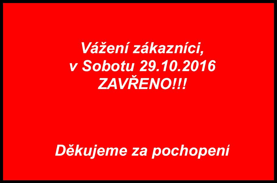 Sobota 29.10.2016 ZAVŘENO!!!